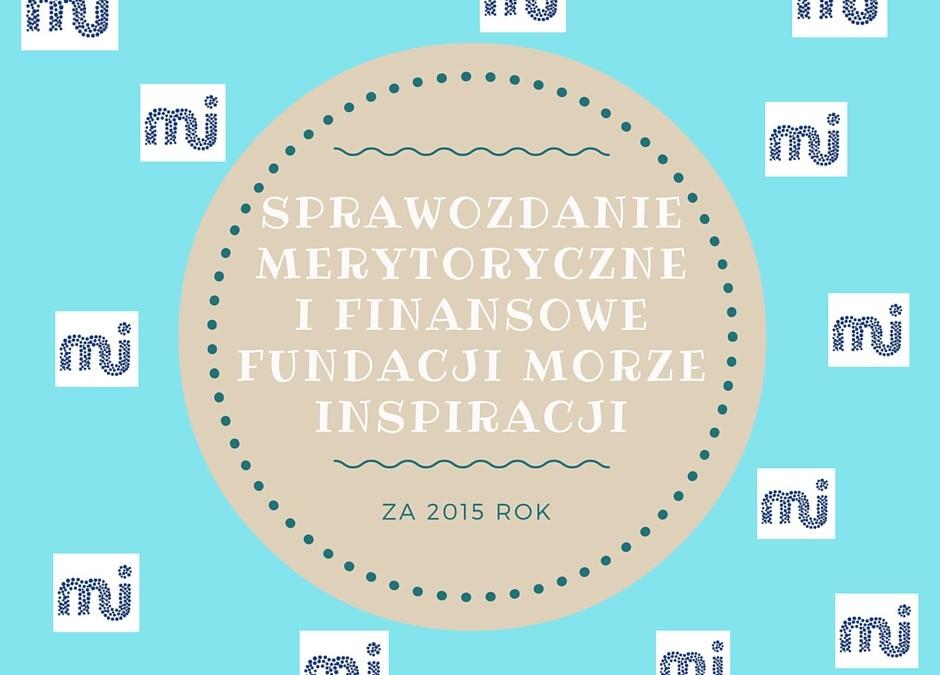 Sprawozdanie merytoryczne i finansowe fundacji za 2015 rok.